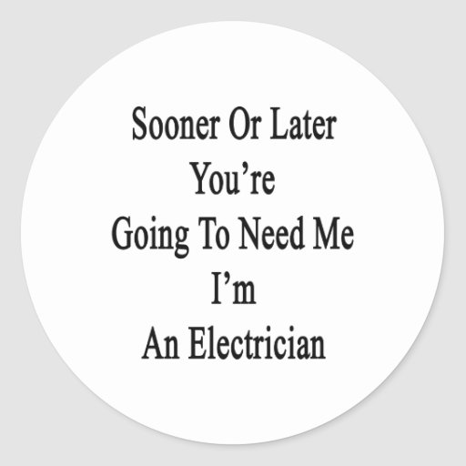 Sooner Or Later You're Going To Need Me I'm An Ele Sticker