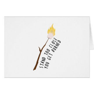 Soporte demasiado cerca que usted consigue quemado tarjeta de felicitación