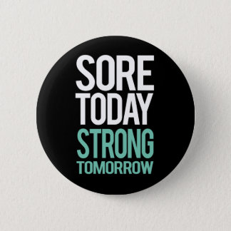 Sore Today, Strong Tommorow Button