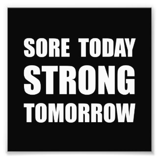 Sore Today Strong Tomorrow Photo Print