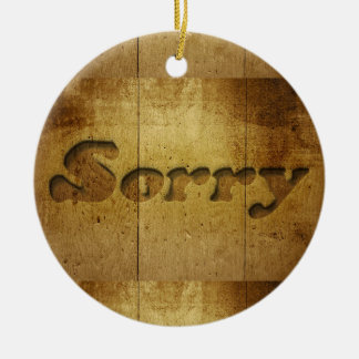 Sorry-229978 SORRY APOLOGY REGRET WOODEN SAYINGS C Ceramic Ornament