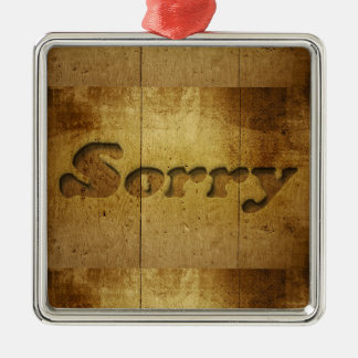 Sorry-229978 SORRY APOLOGY REGRET WOODEN SAYINGS C Metal Ornament