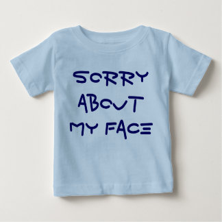 sorry about my face baby T-Shirt