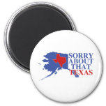 Sorry about that Texas - Alaska Pride 2 Inch Round Magnet
