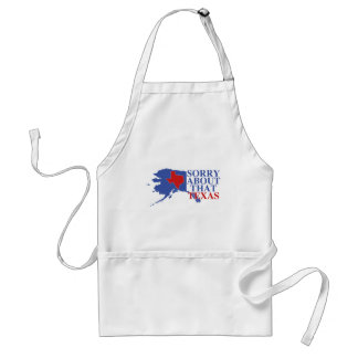 Sorry about that Texas - Alaska Pride Adult Apron