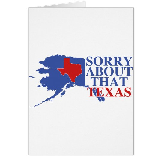 Sorry about that Texas - Alaska Pride Card