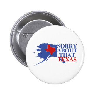 Sorry about that Texas - Alaska Pride Pinback Button