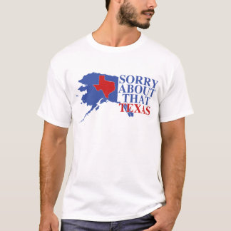 Sorry about that Texas - Alaska Pride T-Shirt