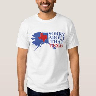 Sorry about that Texas - Alaska Pride Tshirts