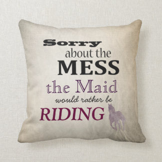 Sorry about the Mess The Maid Horseback Riding Throw Pillow