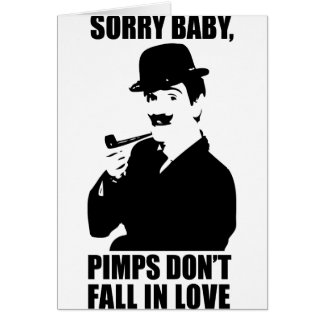 Sorry Baby Pimps Don't Fall In Love Card