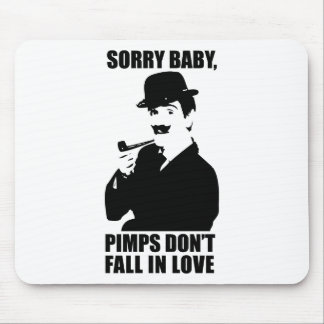 Sorry Baby Pimps Don't Fall In Love Mouse Pad