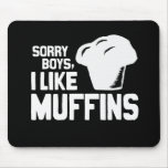 SORRY BOYS I LIKE MUFFINS - WHITE -.png Mousepad
