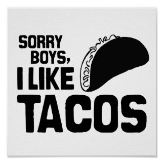 SORRY BOYS I LIKE TACOS -.png Poster