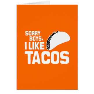 SORRY BOYS I LIKE TACOS - WHITE -.png Greeting Card