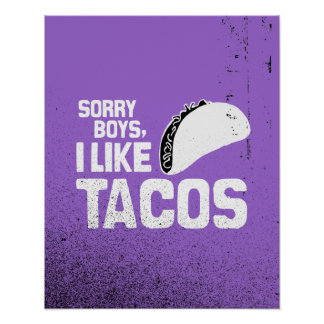 SORRY BOYS I LIKE TACOS - WHITE -.png Posters