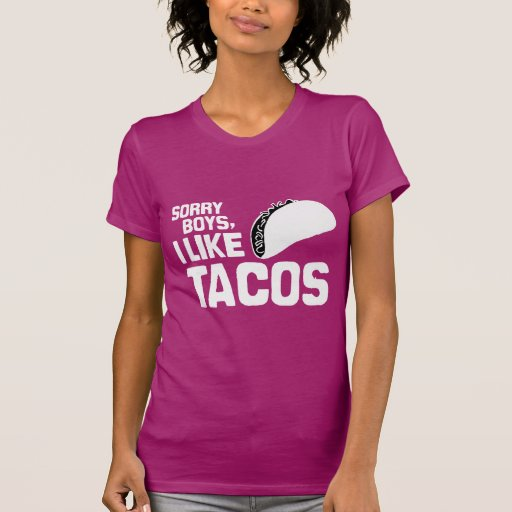 SORRY BOYS I LIKE TACOS - WHITE -.png T Shirts
