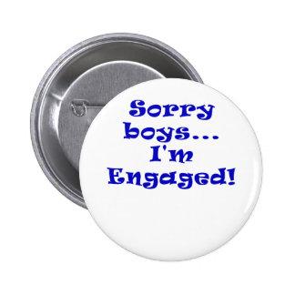 Sorry Boys Im Engaged Pinback Button