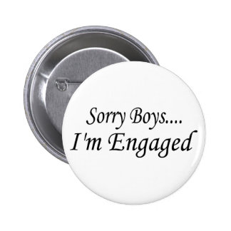 Sorry Boys Im Engaged Button