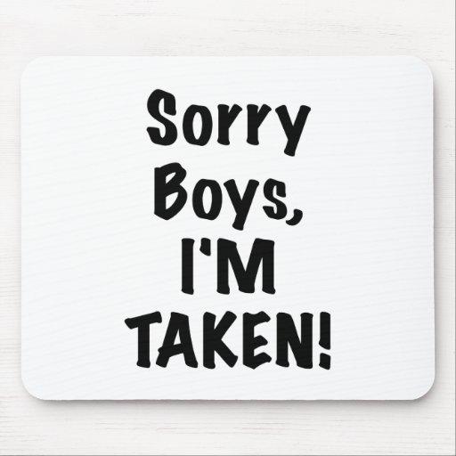 Sorry Boys Im Taken Mouse Pads