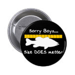 Sorry Boys.. Size does matter - funny bass fishing Pins