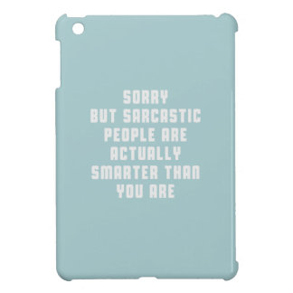 Sorry, but sarcastic people are actually smarter t iPad mini covers
