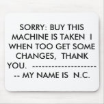 SORRY: BUY THIS MACHINE IS TAKEN  I WHEN TOO GE... MOUSE PADS
