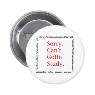 Sorry, Can't...Gotta study. 2 Inch Round Button