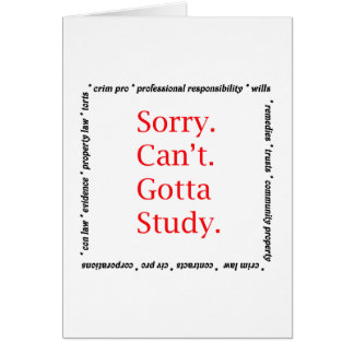 Sorry, Can't...Gotta study. Greeting Cards