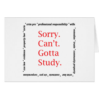 Sorry, Can't...Gotta study. Card