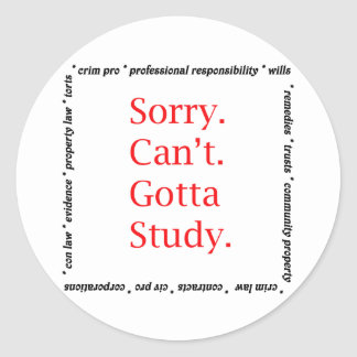 Sorry, Can't...Gotta study. Classic Round Sticker