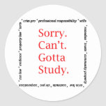 Sorry, Can't...Gotta study. Round Stickers