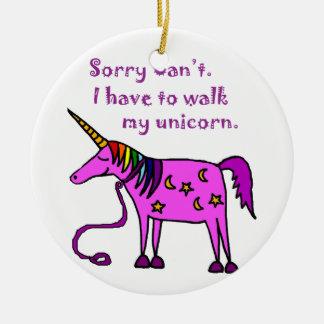 Sorry Can't.  I have to walk my unicorn cartoon. Ceramic Ornament