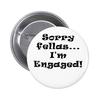 Sorry Fellas Im Engaged Buttons