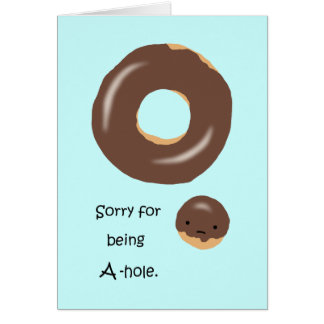 Sorry for being A-hole Cute Funny I'm sorry Card