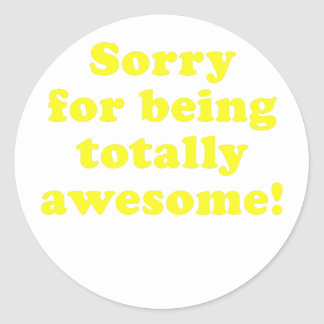 Sorry for being Totally Awesome Classic Round Sticker