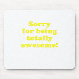 Sorry for being Totally Awesome Mouse Pad
