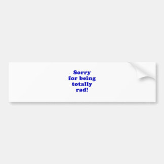 Sorry for being Totally Rad Car Bumper Sticker