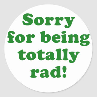 Sorry for being Totally Rad Classic Round Sticker