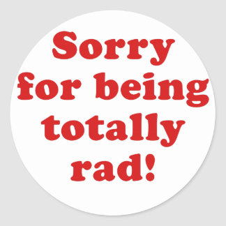 Sorry for being Totally Rad Stickers