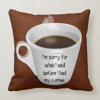 Sorry For What I Said Before Coffee Throw Pillow