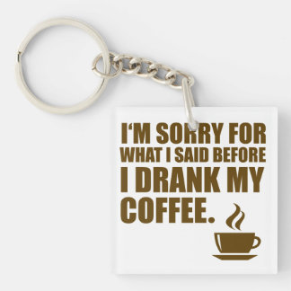 Sorry for What I said Coffee Dependency Humor Keychain