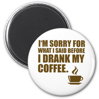 Sorry for What I said Coffee Dependency Humor Magnet