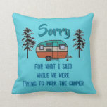 "Sorry for what I said parking RV Camper Pillow<br><div class=""desc"">Sorry for what I said parking RV Camper Pillow</div>"