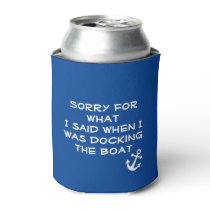 Sorry for What  I Said when I was docking the Boat Can Cooler