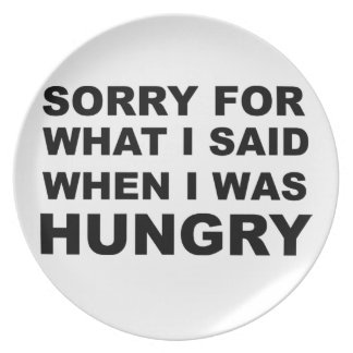 Sorry For What I Said when I Was Hungry Dinner Plate