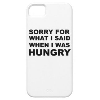 Sorry For What I Said when I Was Hungry iPhone SE/5/5s Case