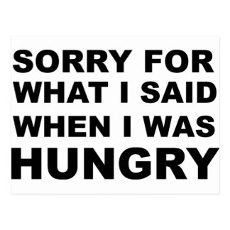 Sorry For What I Said when I Was Hungry Postcard