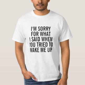 Sorry for what I said when you woke me up shirt