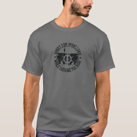 Sorry For What I Said While Docking The Boat T-Shirt